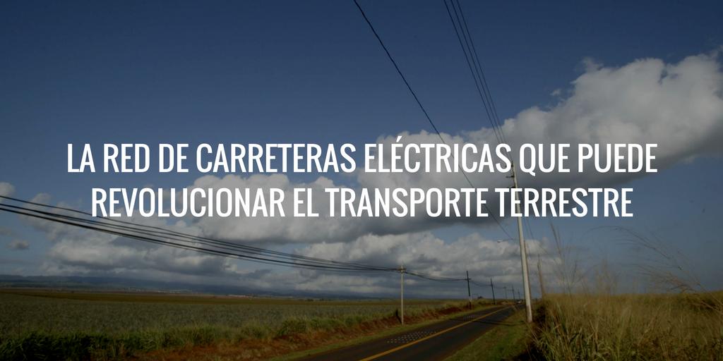 La red de carreteras eléctricas que puede revolucionar el transporte terrestre